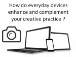 Technology and YOUR Creative Practice