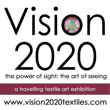 Vision 2020 - a travelling textile art exhibition curated by Brenda Gael Smith